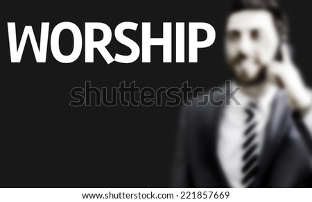 Business man with the text Worship in a concept image - stock photo