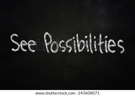 Business motivational concept the words See Possibilities written with chalk on blackboard - stock photo