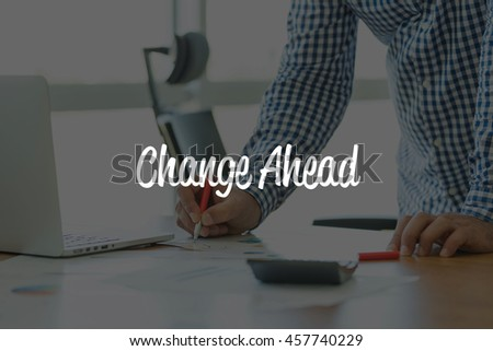 BUSINESS OFFICE WORKING COMMUNICATION CHANGE AHEAD BUSINESSMAN CONCEPT - stock photo