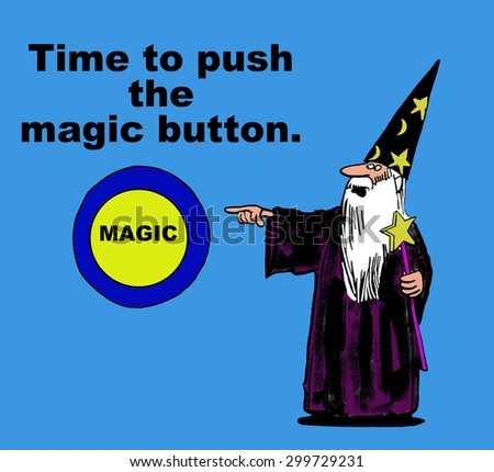 Business or education cartoon of wizard pointing to a button that says 'magic' and the words, 'time to push the magic button'. - stock photo