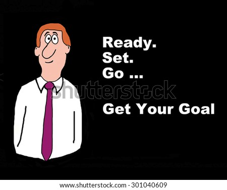 Business or education cartoon showing man and the words, 'ready... set... go... get your goal'. - stock photo