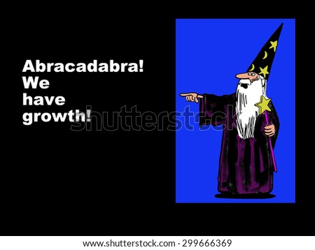 Business or education cartoon that shows a magician or wizard and the words, 'Abracadabra!  We have growth!'. - stock photo