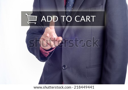 Business, Technology, Internet and Networking concept : Executive pressing add to cart button on touch screen - stock photo