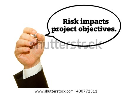 "Businessman hand writing ""Risk impacts project objectives."" on a transparent wipe board."
