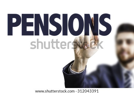 Businessman pointing the text: Pensions