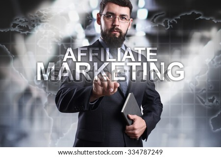 Businessman pressing button on touch screen interface and select Affiliate marketing. Business concept. Internet concept. - stock photo