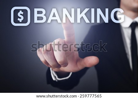 Businessman pressing touch screen interface and select banking. business concept. - stock photo