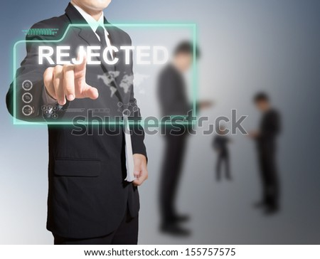 businessman touch on high technology screen for rejected