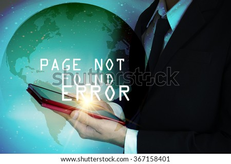 businessman with tablet and PAGE NOT FOUND ERROR text ,world connection concept, business concept , business idea - stock photo