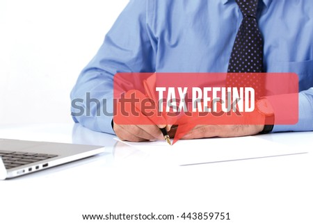BUSINESSMAN WORKING OFFICE  TAX REFUND COMMUNICATION SPEECH BUBBLE CONCEPT - stock photo