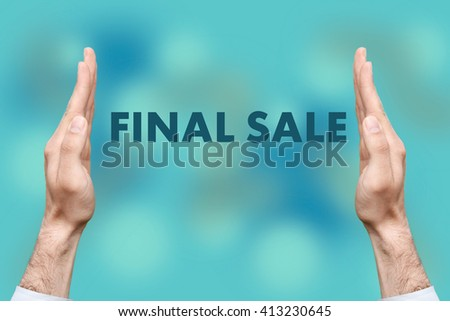 "Businessmen from both hands "" FINAL SALE "" writes - stock photo"