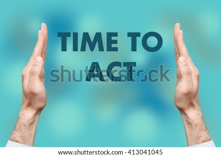 "Businessmen from both hands "" Time To Act "" writes - stock photo"