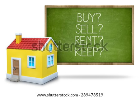 Buy vs rent vs sell vs keep on green Blackboard with 3d house - stock photo