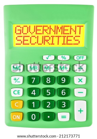 Calculator with GOVERNMENT SECURITIES on display isolated on white background - stock photo