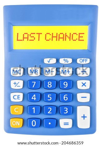Calculator with LAST CHANCE on display isolated on white background