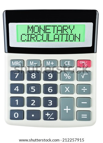 Calculator with MONETARY CIRCULATION on display on white background - stock photo