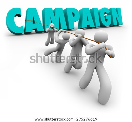 Campaign word in 3d letters pulled by a promotion, marketing, advertising or election committee or team working together