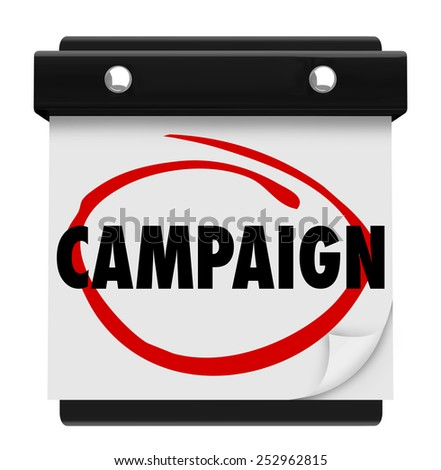 Campaign word on a calendar circled to illustrate a reminder of the start, launch or beginning for the marketing, political or fund raising initiative - stock photo