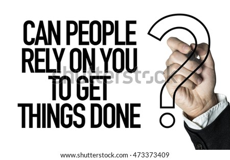 Can People Rely On You To Get Things Done?
