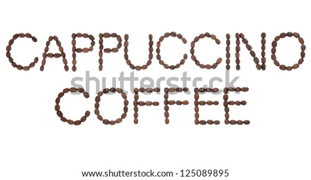 Cappuccino coffee sign in word and letter form over white background.