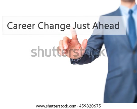 Career Change Just Ahead - Businessman press on digital screen. Business,  internet concept. Stock Photo