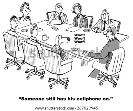 Cartoon of the business dog's cell phone ringer interrupting a business meeting.  Businessman boss says, someone still has his cellphone on.