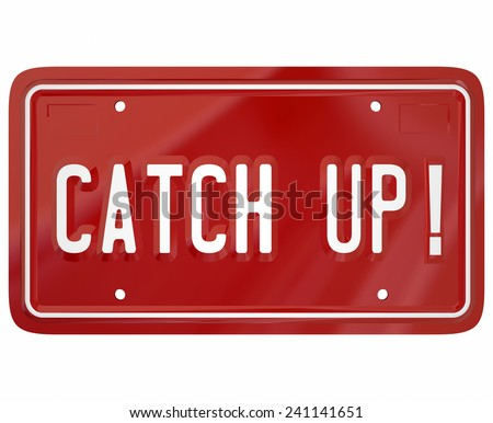 Catch Up words on a red metal license plate telling you to move faster or quicker to follow the leader in a race or competition - stock photo