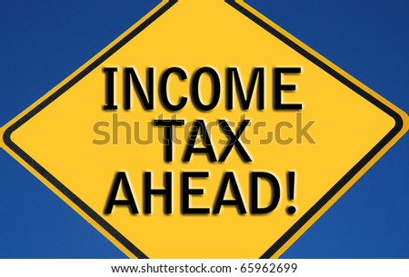 "Caution ""income tax ahead"""