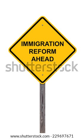 Caution Sign Isolated On White - Immigration Reform Ahead