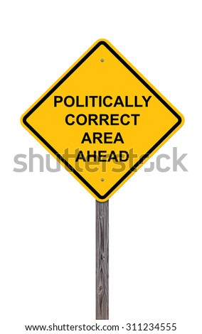 Caution Sign Isolated On White - Politically Correct Area Ahead - stock photo