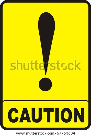 Caution sign with black color and yellow background