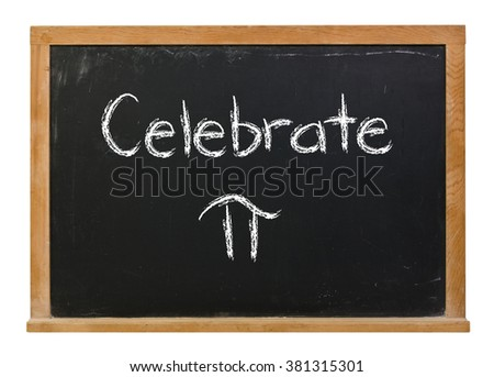 Celebrate Pi written in white chalk on a black chalkboard isolated on white