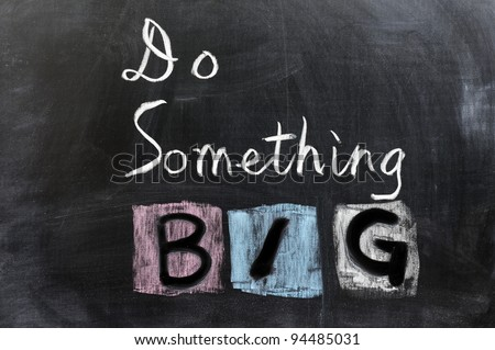 Chalk drawing - Do something big - stock photo