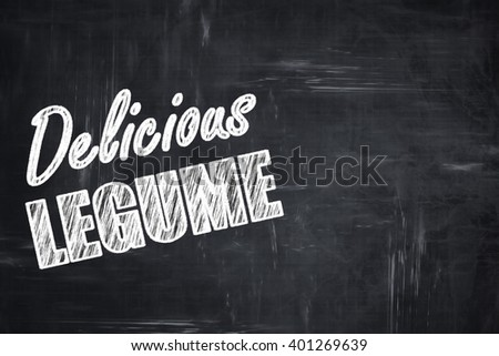 Chalkboard background with chalk letters: Delicious legume sign