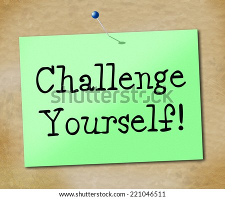 Challenge Yourself Showing Encourage Persistence And Achievement - stock photo