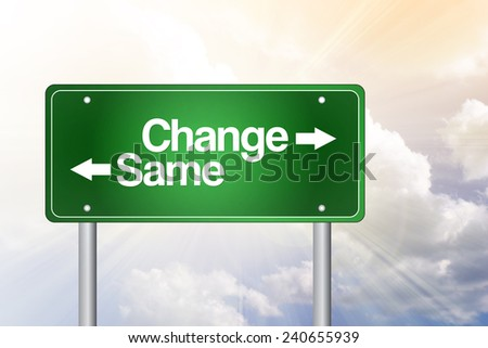Change, Same Green Road Sign, Business Concept  - stock photo