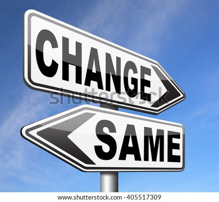 change same repeat the old or innovate and go for progress in your life career or a new relationship break with bad habits road sign
