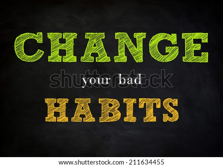 change your bad habits - chalkboard design - stock photo