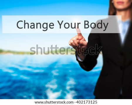 Change Your Body - Businesswoman hand pressing button on touch screen interface. Business, technology, internet concept. Stock Photo - stock photo