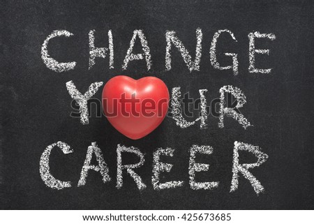 change your career phrase handwritten on blackboard with heart symbol instead of O  - stock photo