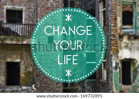 Change your life new beginning concept - stock photo