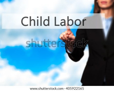 Child Labor - Businesswoman hand pressing button on touch screen interface. Business, technology, internet concept. Stock Photo - stock photo