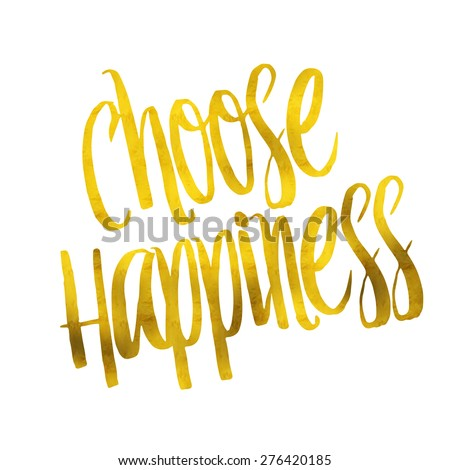 Choose Happiness Gold Faux Foil Metallic Glitter Inspirational Quote Isolated on White Background - stock photo