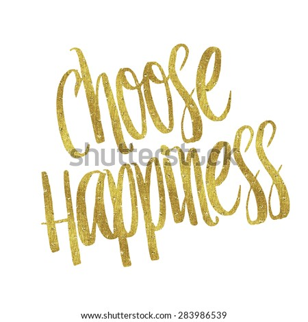 Choose Happiness Gold Faux Foil Metallic Glitter Inspirational Quote Isolated on White Background