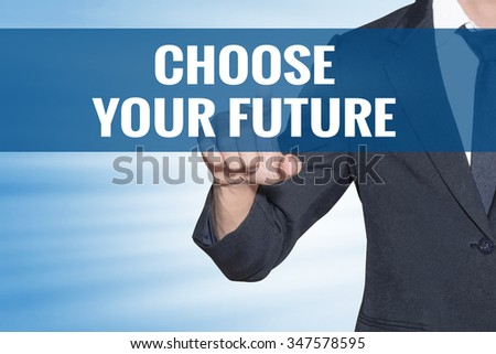 Choose Your Future word Business man touching on blue virtual screen - stock photo