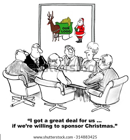 """Christmas and business cartoon showing businesspeople in meeting and Santa Claus nearby, """"I got a great deal for us... if we're willing to sponsor Christmas"""". - stock photo"""