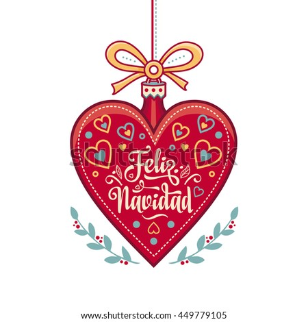 Christmas ball. Winter toy. Holiday decoration. Festive message in Spanish - Feliz Navidad. Best for greeting card, Congratulation, xmas party. Heart and flowers.  - stock photo
