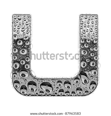 chrome alphabet symbol - letter U. Water splashes and drops on glossy metal. Isolated on white - stock photo