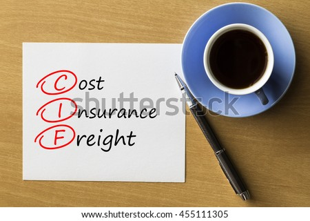 CIF Cost Insurance Freight - handwriting on paper with cup of coffee and pen, acronym business concept