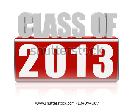 class of 2013 text - 3d red and white letters and block, graduate education concept - stock photo